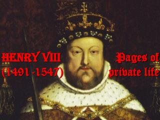 Henry VIII 		 		 Pages of  (1491-1547) 		    private life