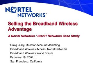 Selling the Broadband Wireless Advantage A Nortel Networks / Star21 Networks Case Study