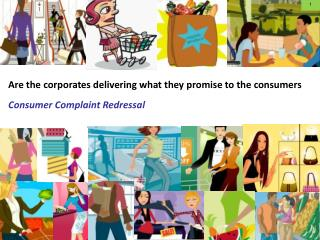Are the corporates delivering what they promise to the consumers Consumer Complaint Redressal
