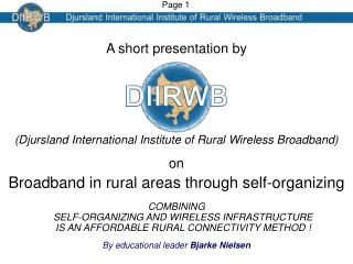 A short presentation by (Djursland International Institute of Rural Wireless Broadband) on