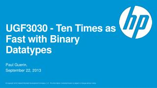 UGF3030 - Ten Times as Fast with Binary  Datatypes