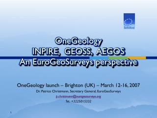 OneGeology INPIRE,  GEOSS,  AEGOS An EuroGeoSurveys perspective