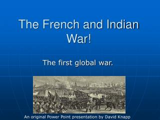 The French and Indian War!