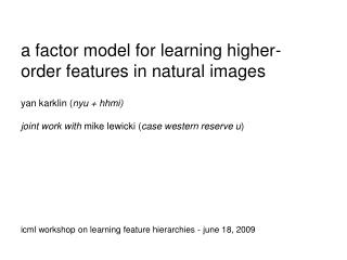 a factor model for learning higher-order features in natural images yan karklin ( nyu + hhmi)