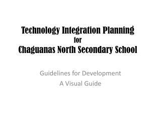 Technology Integration Plannin g for Chaguanas North Secondary School