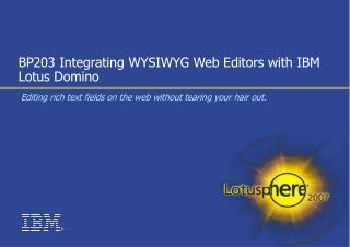 BP203 Integrating WYSIWYG Web Editors with IBM Lotus Domino