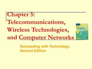 Chapter 5: Telecommunications, Wireless Technologies,  and Computer Networks