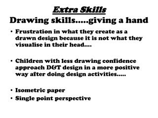 Extra Skills Drawing skills…..giving a hand