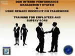 DON INTERIM PERFORMANCE  MANAGEMENT SYSTEM    USMC REWARD RECOGNITION FRAMEWORK   TRAINING FOR EMPLOYEES AND SUPERVISORS
