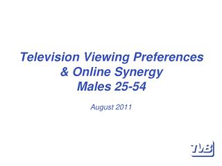 Television Viewing Preferences & Online Synergy Males 25-54 August  2011