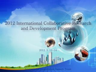 2012 International Collaborative Research and Development Program