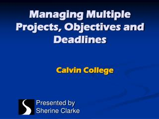 Managing Multiple Projects, Objectives and Deadlines