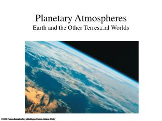 Planetary Atmospheres Earth and the Other Terrestrial Worlds