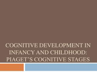 Cognitive Development in Infancy and Childhood: Piaget's Cognitive Stages