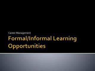 Formal/Informal Learning Opportunities