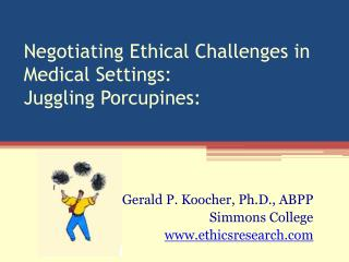 Negotiating Ethical Challenges in Medical Settings: Juggling Porcupines: