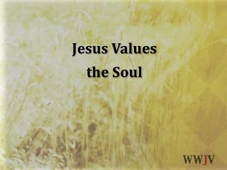 Jesus Values  the Soul