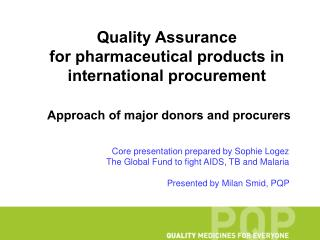 Quality Assurance for pharmaceutical products in international procurement Approach of major donors and procurers