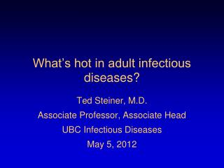 What's hot in adult infectious diseases?