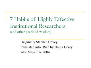 7 Habits of Highly Effective Institutional Researchers (and other pearls of wisdom)