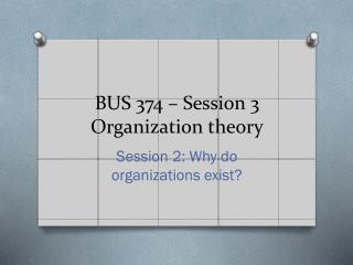 BUS 374 – Session  3 Organization theory