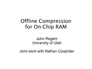 Offline Compression  for On-Chip RAM