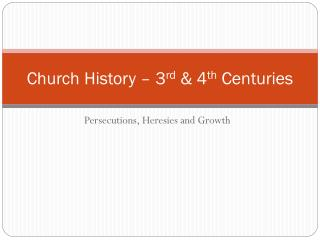 Church History – 3 rd  & 4 th  Centuries