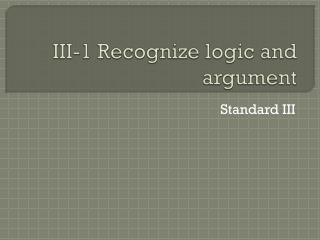 III-1 Recognize logic and argument