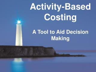 Activity-Based Costing A Tool to Aid Decision Making