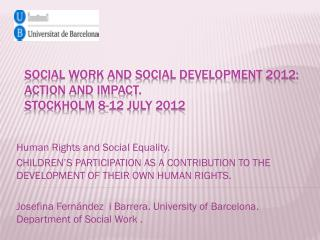 Social Work and Social Development 2012: Action and Impact.  Stockholm 8-12 July 2012