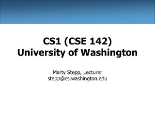 CS1 (CSE 142) University of Washington
