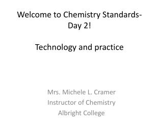 Welcome to Chemistry Standards- Day 2! Technology and practice