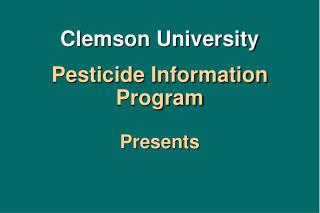 Clemson University Pesticide Information Program Presents