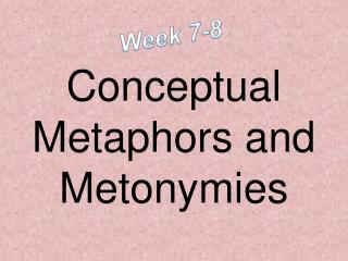Conceptual Metaphors and Metonymies