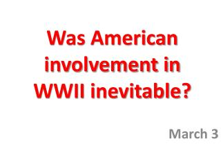 Was American involvement in WWII inevitable?