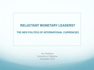 RELUCTANT MONETARY LEADERS?  THE NEW POLITICS OF INTERNATIONAL CURRENCIES