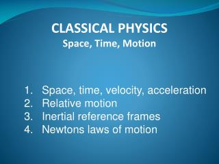 CLASSICAL PHYSICS Space, Time, Motion