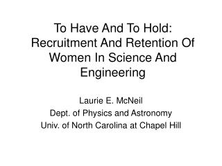 To Have And To Hold:  Recruitment And Retention Of Women In Science And Engineering