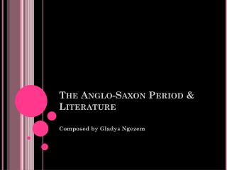 The Anglo-Saxon Period & Literature