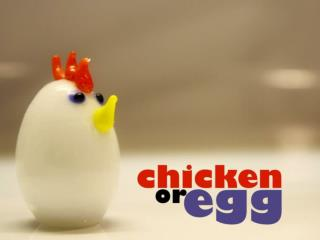 Answer the following questions by moving either to the chicken or the egg side of the room.