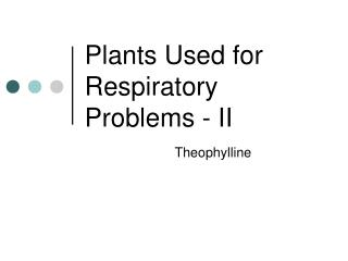 Plants Used for Respiratory Problems - II