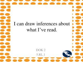 I can draw inferences about what I've read.