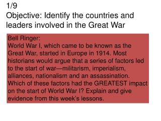 1/9 Objective: Identify the countries and leaders involved in the Great War