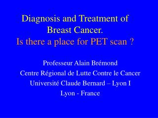 Diagnosis and Treatment of Breast Cancer. Is there a place for PET scan ?