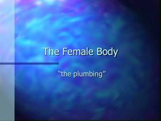 The Female Body