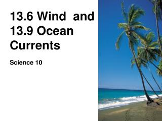 13.6 Wind  and 13.9 Ocean Currents