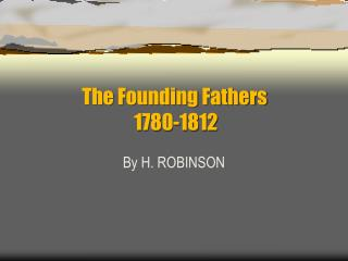 The Founding Fathers  			1780-1812