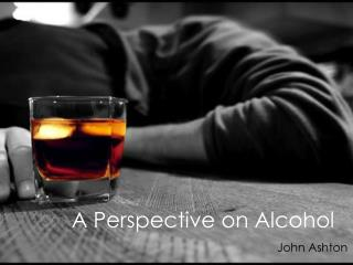 A Perspective on Alcohol