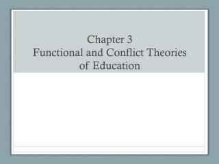 Chapter 3 Functional and Conflict Theories  of Education