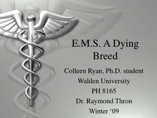 E.M.S. A Dying Breed